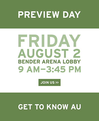 Preview Day, Friday, August 2, Bender Arena Lobby, 9am-3:45pm, Join Us, Get to Know AU