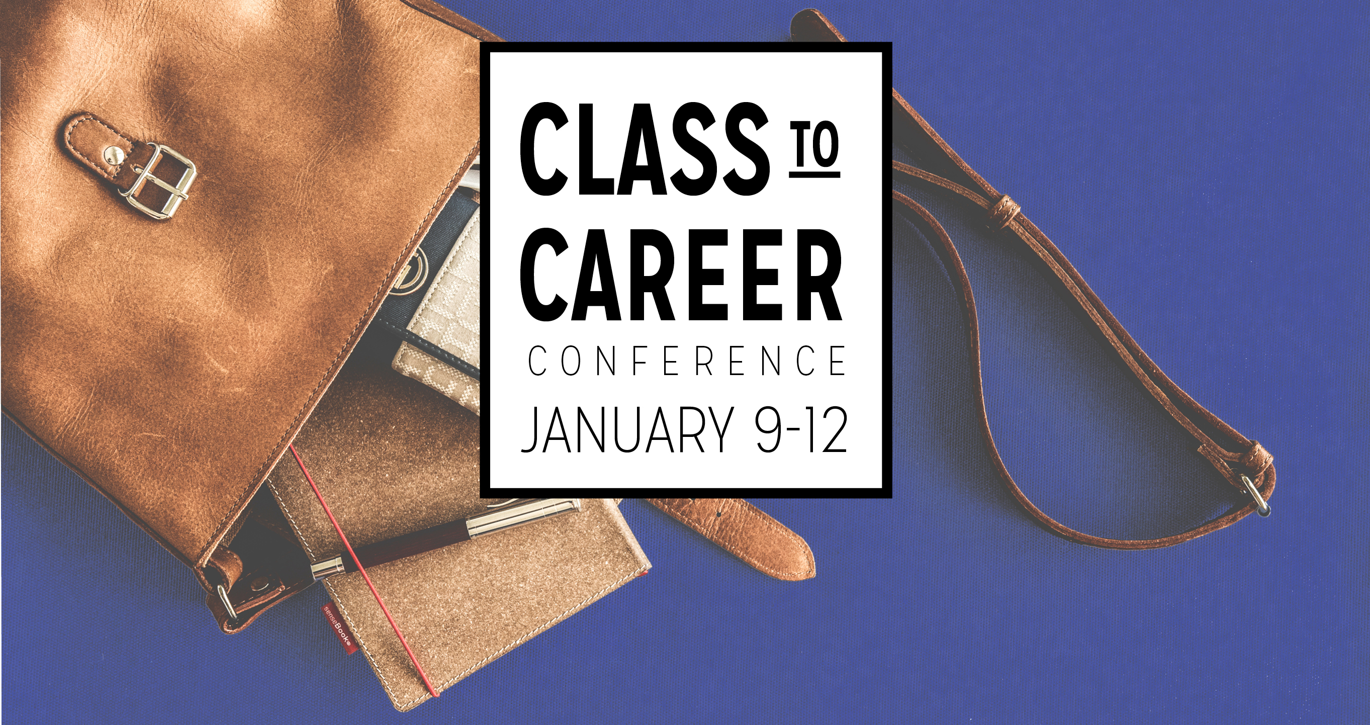 Image of messenger bag with notebook and phone spilling out with text Class to Career Conference January 9-12