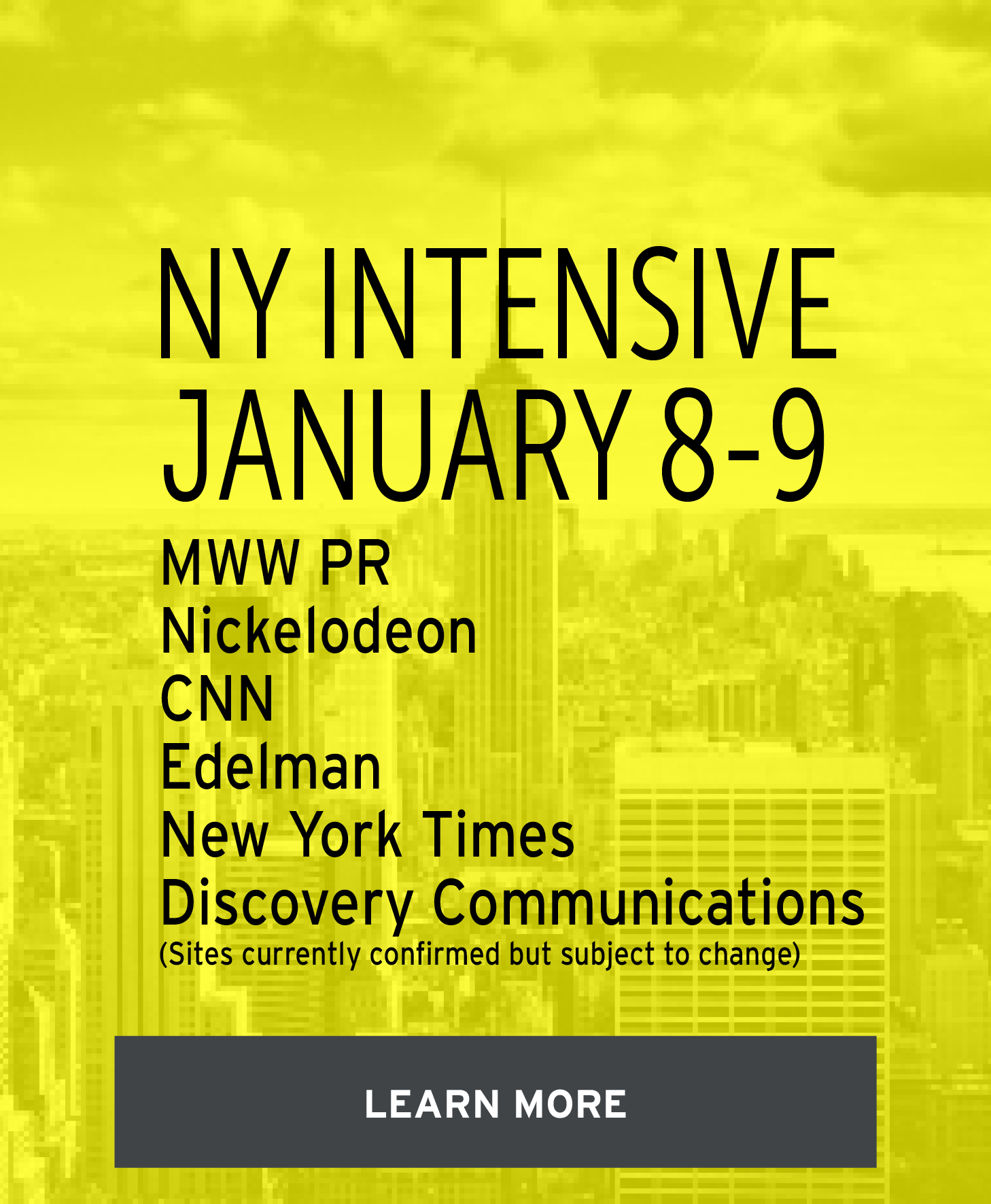 NY Intensive, January 8-9, MWW PR, Nickelodeon, CNN, Edelman, New York Times, Discovery Communications (Sites currently confirmed but subject to change), Click to learn more