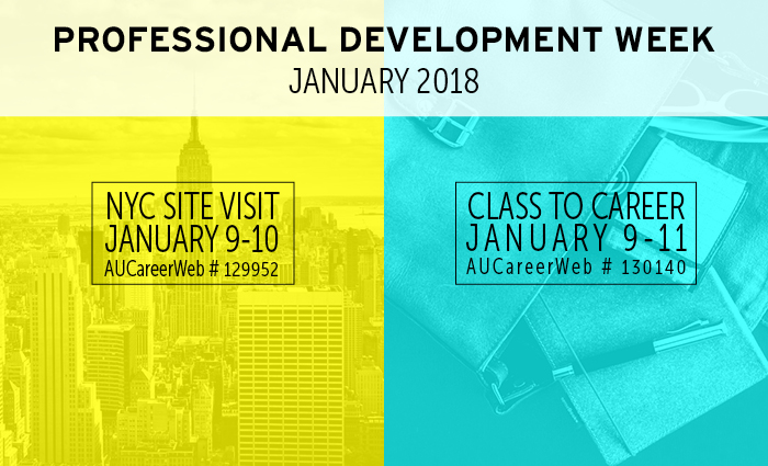 Professional Development Week, January 2018 - NYC Site Visit Trip January 9-10, AUCareerWeb #129952 and C2C:Class to Career January 9-11 AUCareerWeb #130140