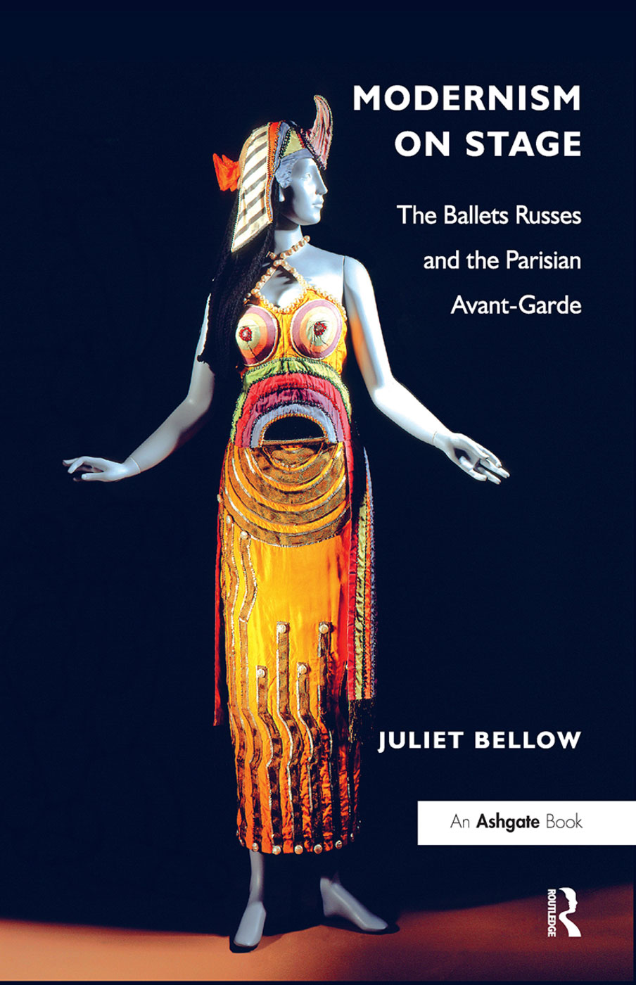 Modernism on Stage: The Ballets Russes and the Parisian Avant-Garde by Juliet Bellow