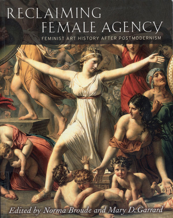 Reclaiming Female Agency: Feminist Art History After Postmodernism edited by Norma Broude and Mary D. Garrard