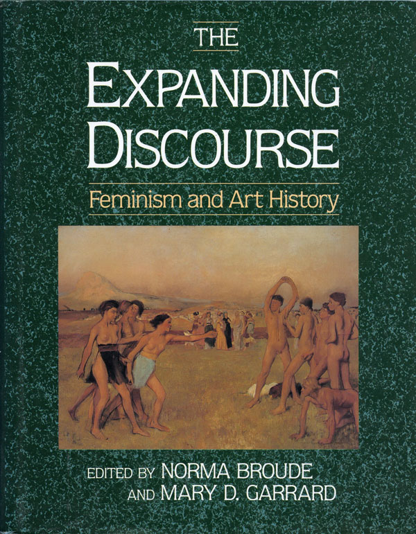 The Expanding Discourse: Feminism and Art History. Edited by Norma Broude and Mary D. Garrard