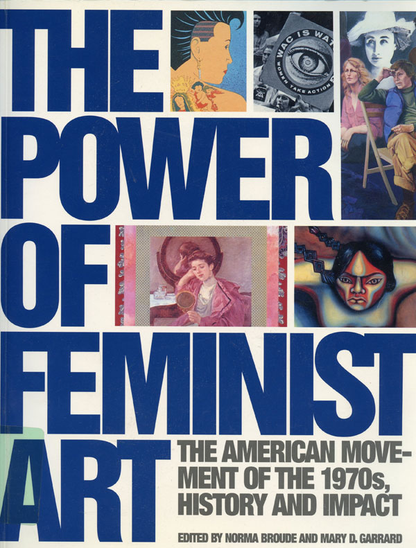 The Power of Feminist Art: The American Movement of the 1970s, History and Impact. Edited by Norma Broude and Mary D. Garrard