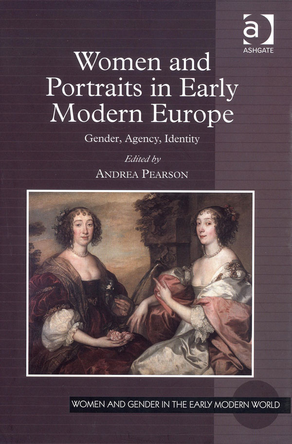 Women and Portraits in Early Modern Europe: Gender, Agency, Identity. Edited by Andrea Pearson