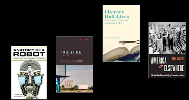 Faculty books: Anatomy of a Robot, Canadian Cinema, Literary Half-Lives, America Is Elsewhere