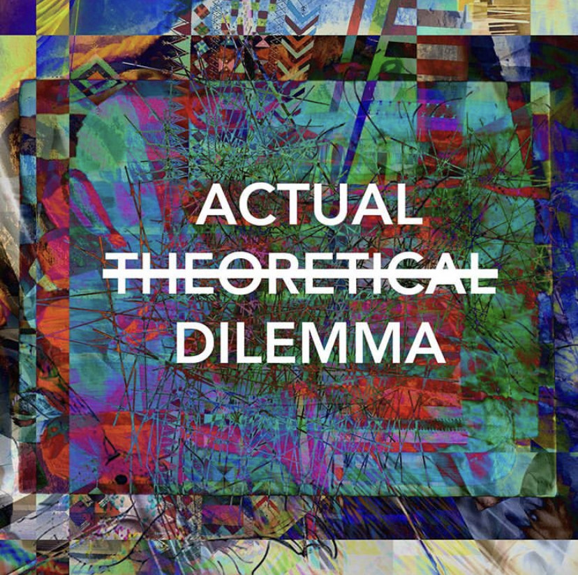 "Image that says ""Actual Dilemma"" with ""Theoretical"" crossed out"