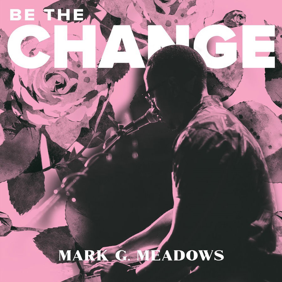 Mark Meadows, Be the Change