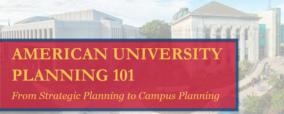 American University Planning 101: From Strategic Plan to Campus Planning