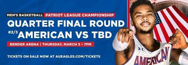 Men's Basketball Patriot League Championship: Quarter Final Round American vs. TBD. Bender Arena, Thurs. Mar 5, 7 PM. Tickets on sale now at aueagles.com/tickets