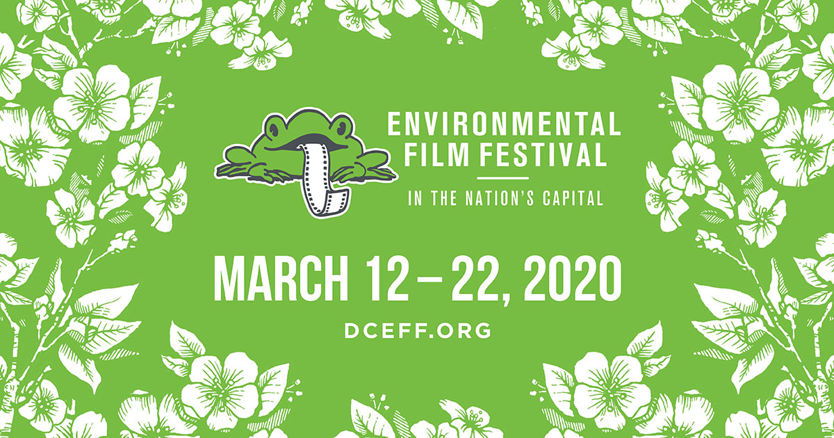 Environmental Film Festival in the Nation's Capital - March 12-22, 2020; dceff.org