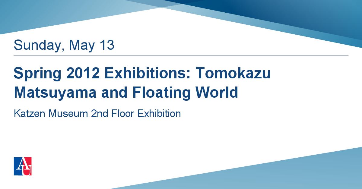 ad5941814ad8e2 Spring 2012 Exhibitions  Tomokazu Matsuyama and Floating World Sunday