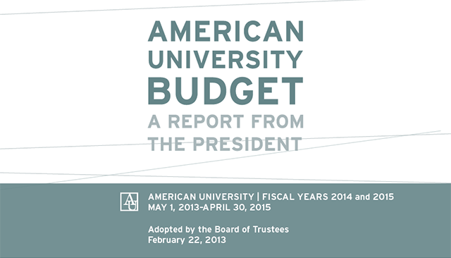 "Colored background, with overlaid text reading, ""American University Budget Report from the President. Fiscal years 2014 and 2015, May 1, 2013 - April 30, 2015. Adopted by the Board of Trustees, February 22, 2013"""