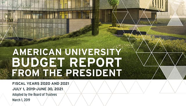 American University Budget Report from the President; Fiscal years 2020 and 2021, July 1, 2019 - June 30, 2021; Adopted by the Board of Trustees, March 1, 2019