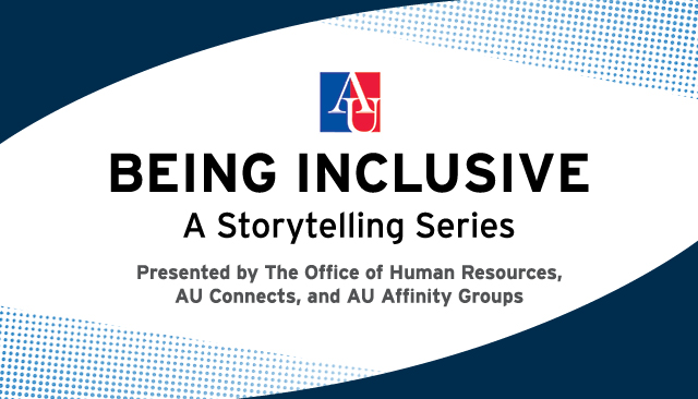 Blue and white flyer that says Being Inclusive, A Storytelling Series presented by HR, AU Connects and the Affinity Groups
