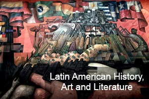 Latin American History, Art and Literature