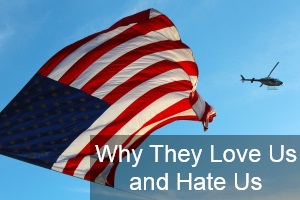 Why They Love Us and Hate Us