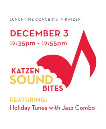 Katzen Soundbites December 3 12:35-12:55 PM Featuring Holiday Tunesda with Jazz Combo