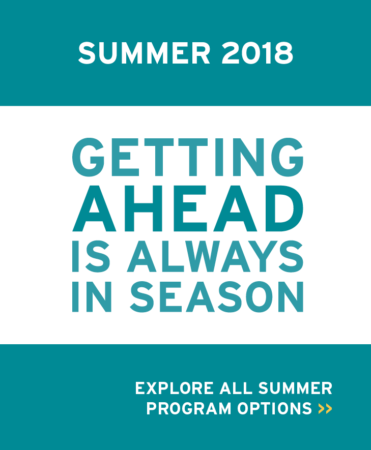 summer 2018. getting ahead is always in season. explore all summer program options.