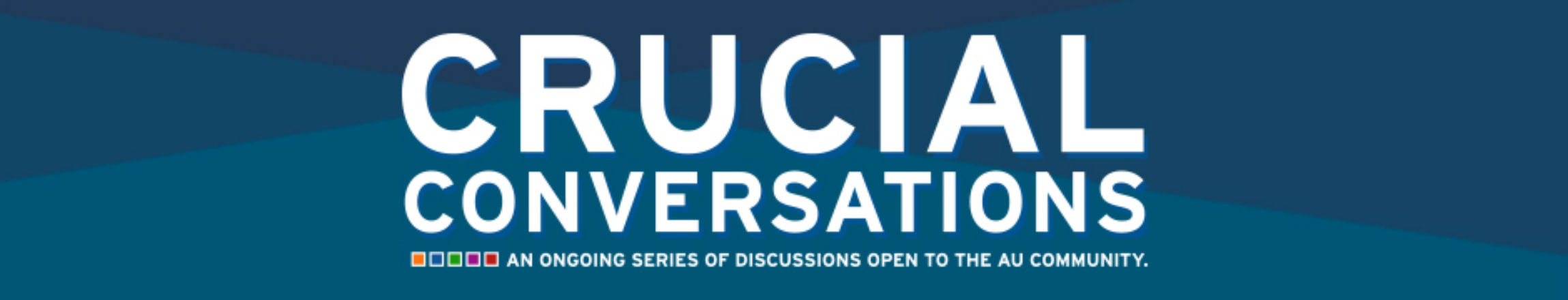 Crucial Conversations an ongoing series of discussions open to the AU community