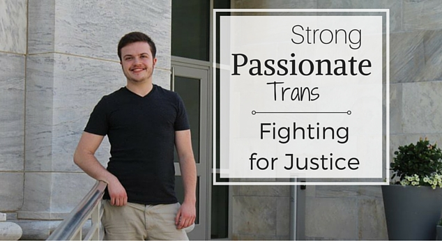 Person pictured is strong, passionate, trans and fighting for justice