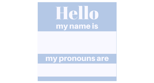 "A name tag that says ""Hello, my name is: My pronouns are:"""