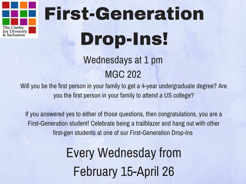 First-Gen Drop In are Wednesdays at 1pm from February 15th - April 26th in MGC 202.