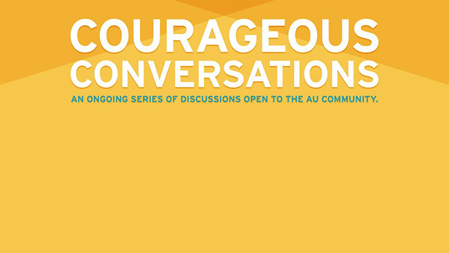 Courages Conversations are ongoing discussions open to the entire AU community.