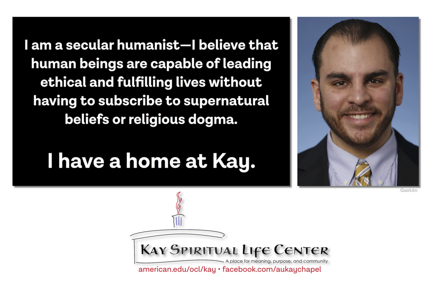 I am a secular humanist—I believe that human beings are capable of leading ethical and fulfilling lives without having to subscribe to supernatural beliefs or religious dogma. I have a home at Kay.