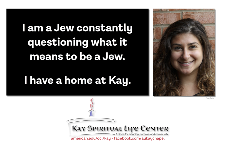 I am a Jew constantly questioning what it means to be a Jew. I have a home at Kay.