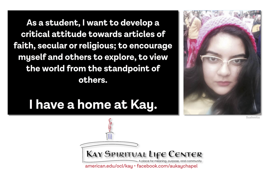 As a student, I want to develop a critical attitude towards articles of faith, secular or religious; to encourage myself and others to explore, to view the world from the standpoint of others. I have a home at Kay.