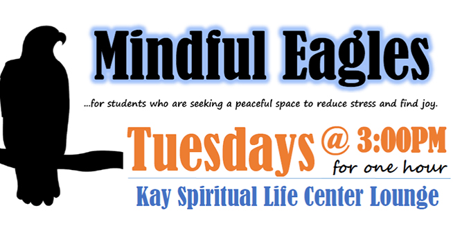Mindful Eagles, Tuesdays @ 3pm for one hour in Kay Spiritual Center Lounge.