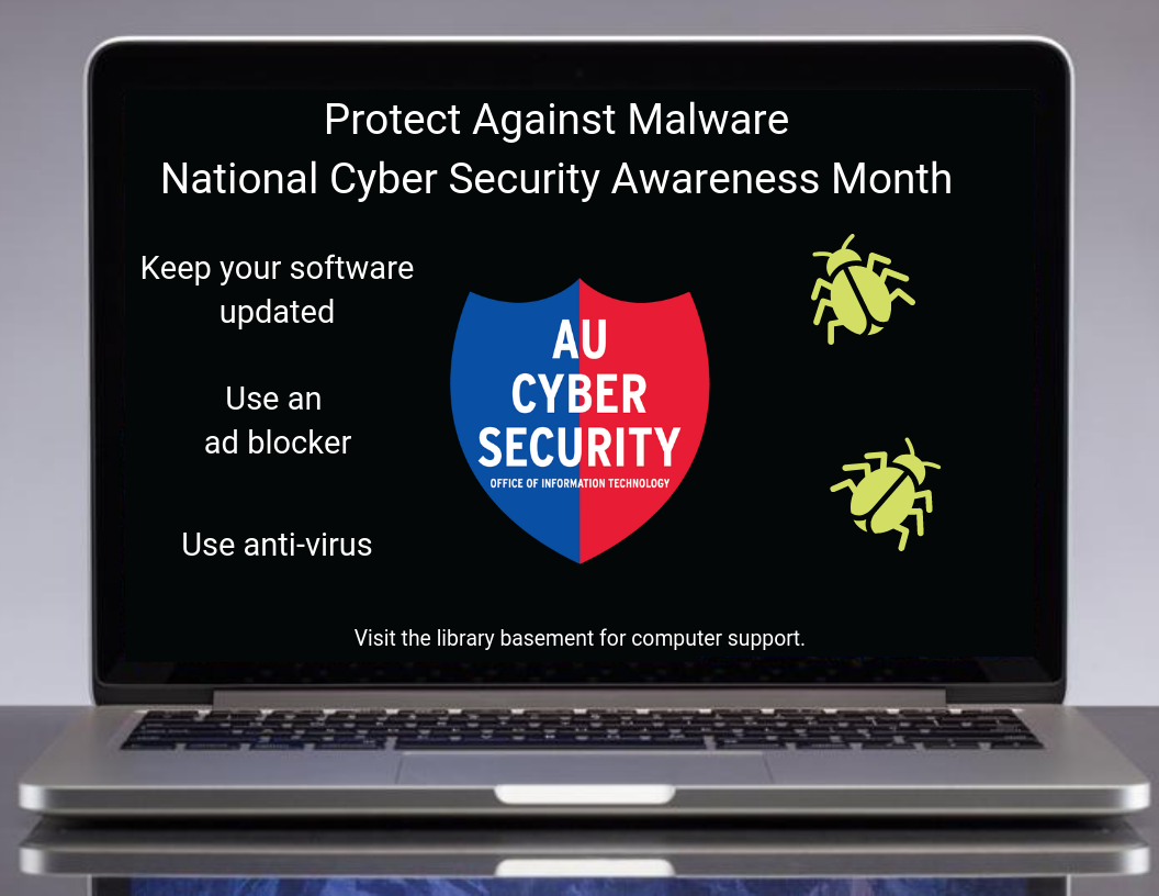 Happy October its National Cyber Security Awareness Month. Remember to always keep your software updates, Use an ad blocker and use anti-virus software. If you run into an issue, visit the library basement for computer support