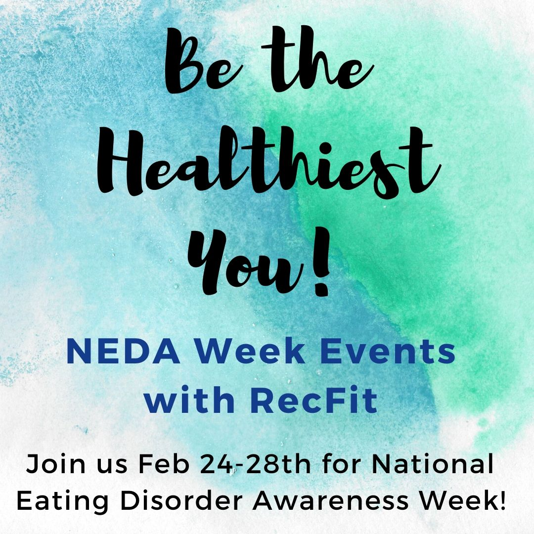 Be the Healthiest You! Join RecFit for National Eating Disorder Awareness Week February 24th to 28th.