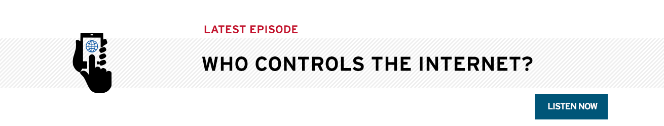 Listen now to the latest episode: Who Controls the Intenret?