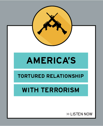 Listen now to episode 3 of the podcast: America's Tortured Relationship with Terrorism