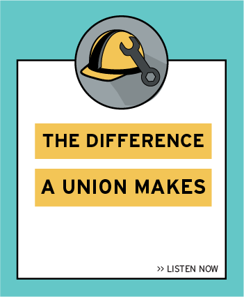 Listen now to the latest episode: The Difference a Union Makes