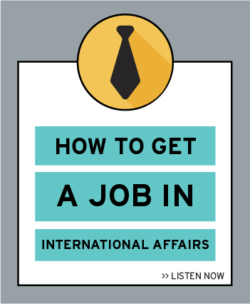 Listen now to the latest episode: How to get a Job in International Affairs