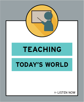 Listen now to the latest episode: Teaching Today's World