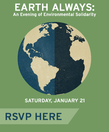 Planet Earth. Earth Always: An Evening of Environmental Solidarity. Saturday, January 21. RSVP HERE.