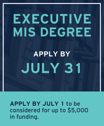 Apply to the Executive MIS Degree by July 31, or by July 1 to be considered for $5,000 funding.
