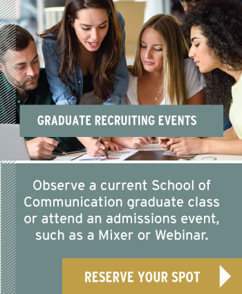 Graduate Recruiting Events: Observe a current school of communication graduate class or attend an admissions event