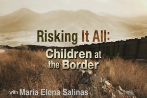 Risking It All: Children At the Border