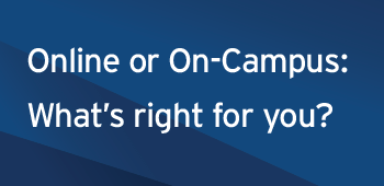 Online or On-Campus: What's right for you?