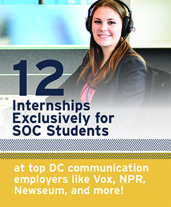 12 internships exclusively for SOC students at top DC communication employerers like Vox, NPR, Newseum, and more!
