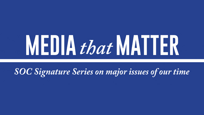 Media That Matter: SOC Signature Series on Issues of Our Time