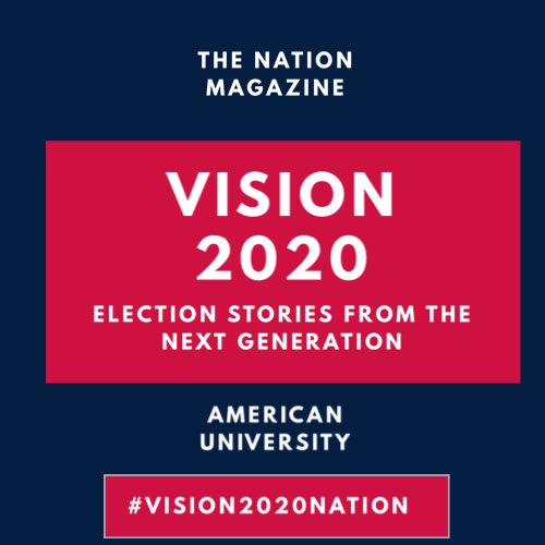 The Nation Magazine Vision 2020 Election Stories from the Next Generation American University #Vision2020Nation
