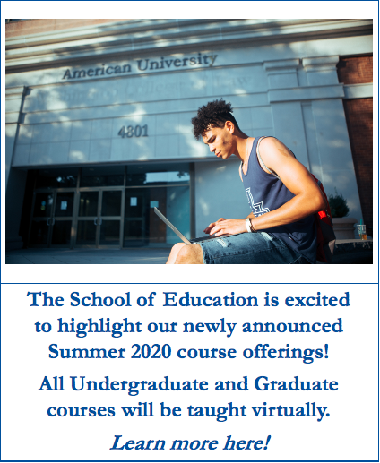 The School of Education is excited to highlight our newly announced Summer 2020 course offerings! All Undergraduate and Graduate courses will be taught virtually.  Learn more here!