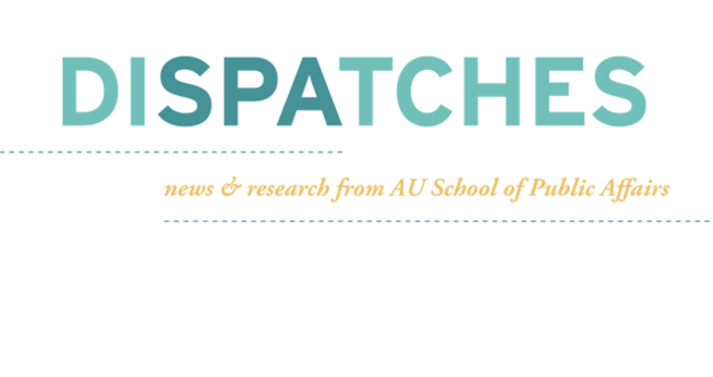 Dispatches. News & Research from AU School of Public Affairs.