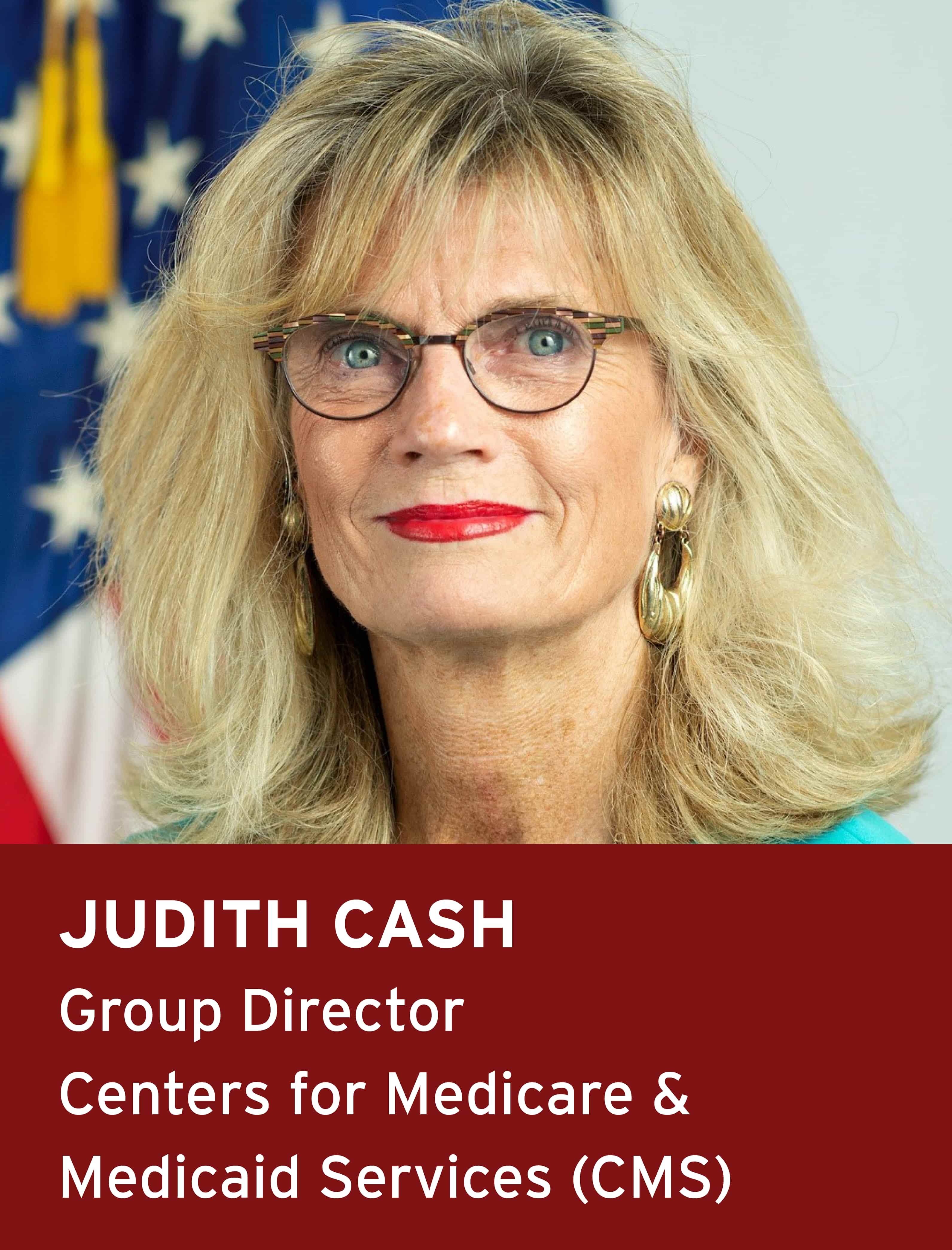 Judith Cash, Group Director, Centers for Medicare and Medicaid Services